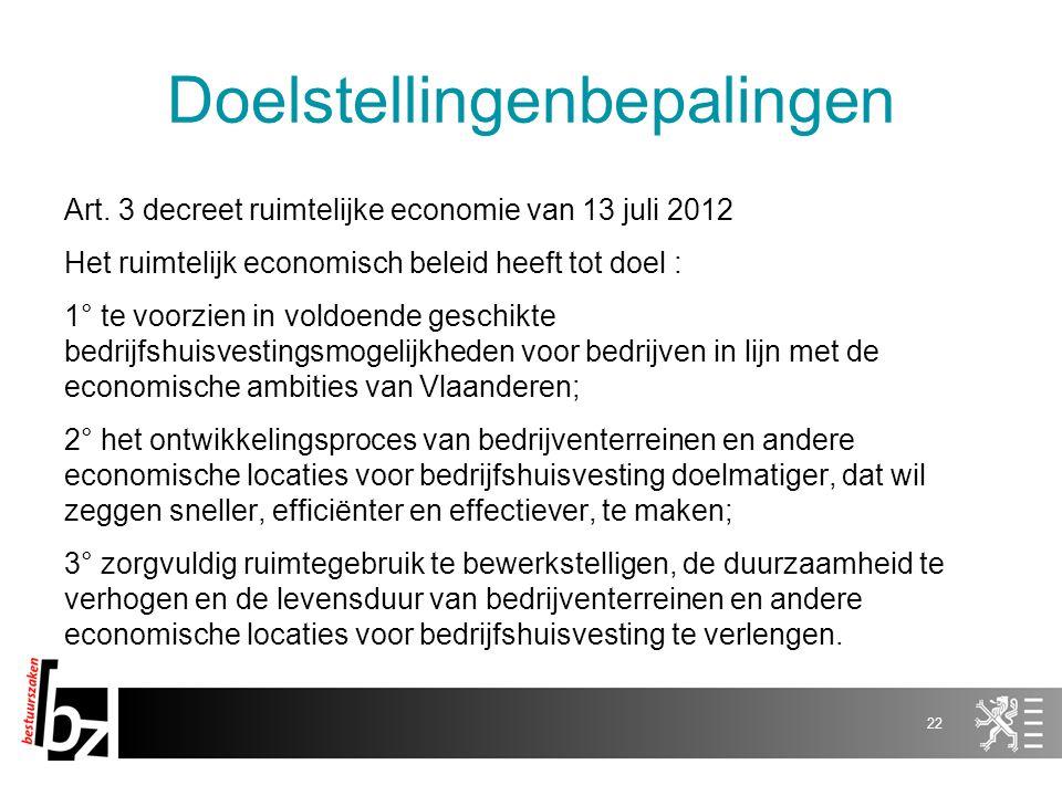 Doelstellingenbepalingen Art. 3 decreet ruimtelijke economie van 13 juli 2012 Het ruimtelijk economisch beleid heeft tot doel : 1° te voorzien in vold