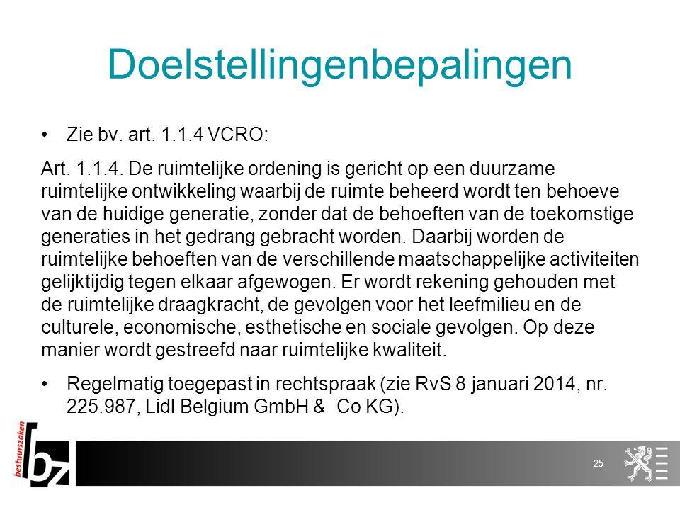 Doelstellingenbepalingen Zie bv. art. 1.1.4 VCRO: Art. 1.1.4. De ruimtelijke ordening is gericht op een duurzame ruimtelijke ontwikkeling waarbij de r