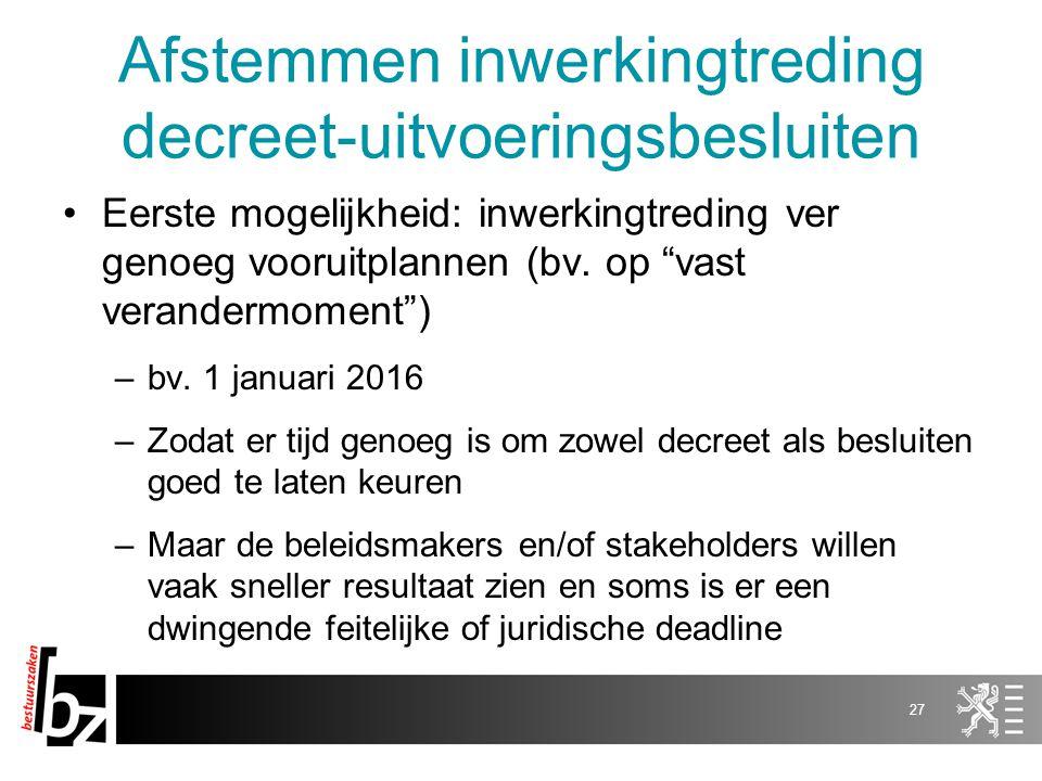 """Afstemmen inwerkingtreding decreet-uitvoeringsbesluiten Eerste mogelijkheid: inwerkingtreding ver genoeg vooruitplannen (bv. op """"vast verandermoment"""")"""