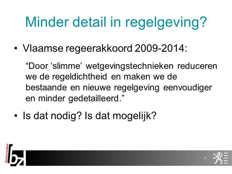 Vlaamse regeerakkoord 2009-2014: Door 'slimme' wetgevingstechnieken reduceren we de regeldichtheid en maken we de bestaande en nieuwe regelgeving eenvoudiger en minder gedetailleerd. Is dat nodig.