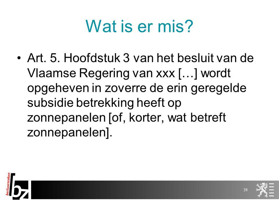 Wat is er mis? Art. 5. Hoofdstuk 3 van het besluit van de Vlaamse Regering van xxx […] wordt opgeheven in zoverre de erin geregelde subsidie betrekkin