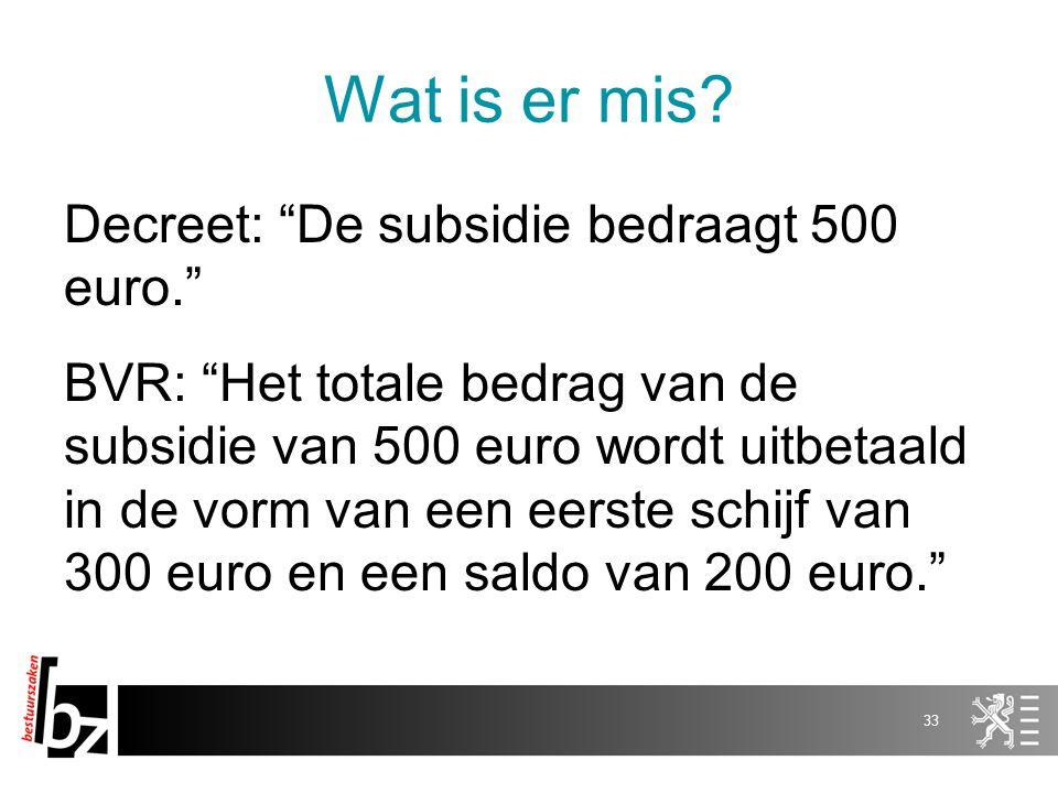 """Wat is er mis? Decreet: """"De subsidie bedraagt 500 euro."""" BVR: """"Het totale bedrag van de subsidie van 500 euro wordt uitbetaald in de vorm van een eers"""