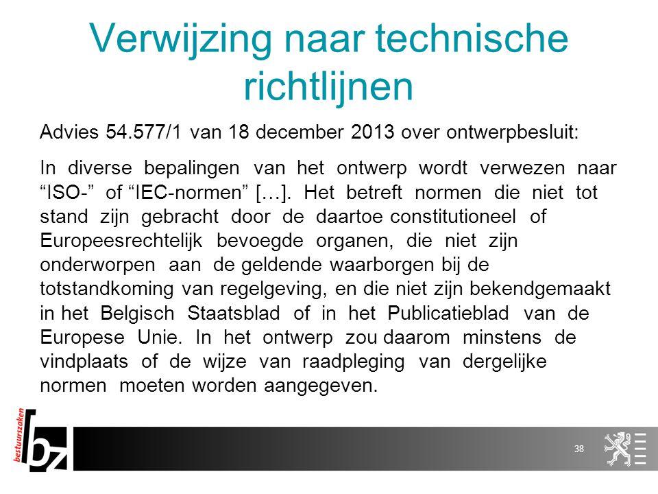 Verwijzing naar technische richtlijnen Advies 54.577/1 van 18 december 2013 over ontwerpbesluit: In diverse bepalingen van het ontwerp wordt verwezen naar ISO- of IEC-normen […].