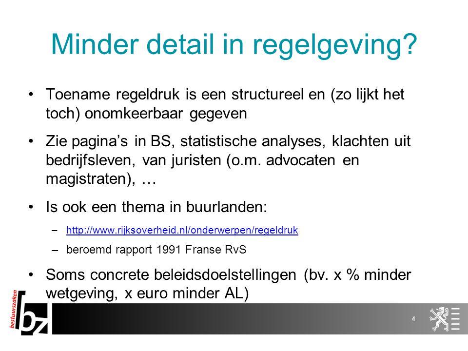 Minder detail in regelgeving? Toename regeldruk is een structureel en (zo lijkt het toch) onomkeerbaar gegeven Zie pagina's in BS, statistische analys