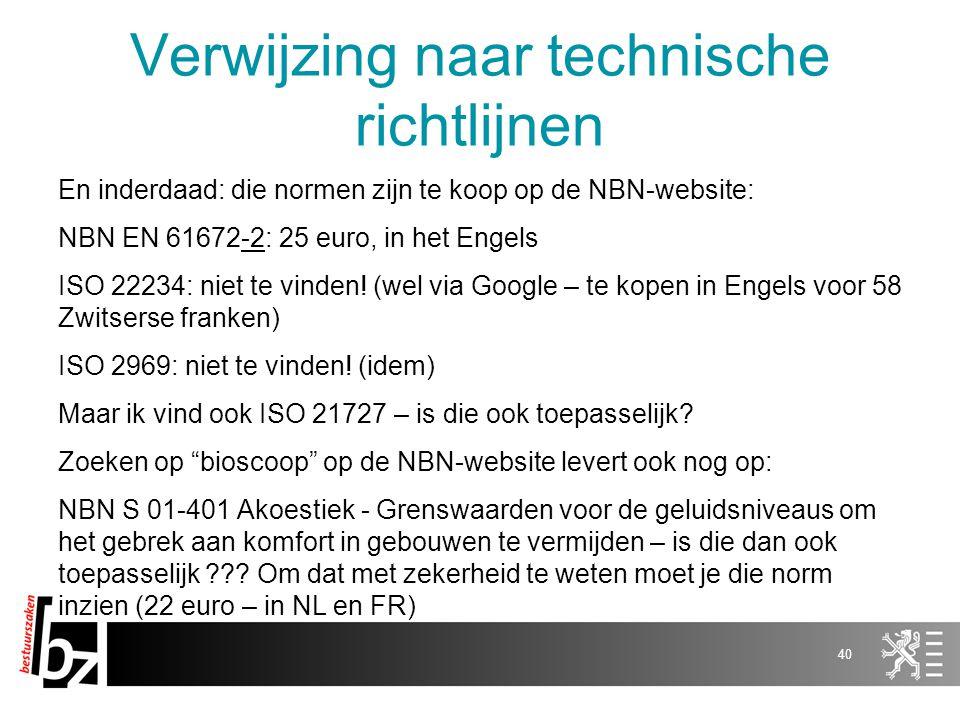 Verwijzing naar technische richtlijnen En inderdaad: die normen zijn te koop op de NBN-website: NBN EN 61672-2: 25 euro, in het Engels ISO 22234: niet