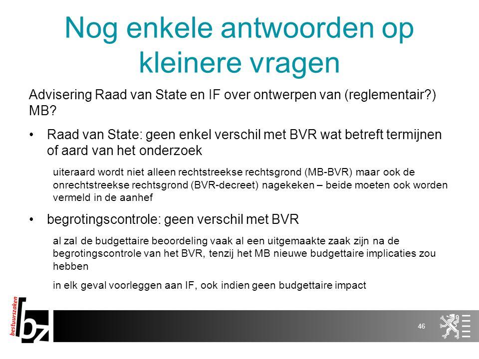 Nog enkele antwoorden op kleinere vragen Advisering Raad van State en IF over ontwerpen van (reglementair?) MB? Raad van State: geen enkel verschil me