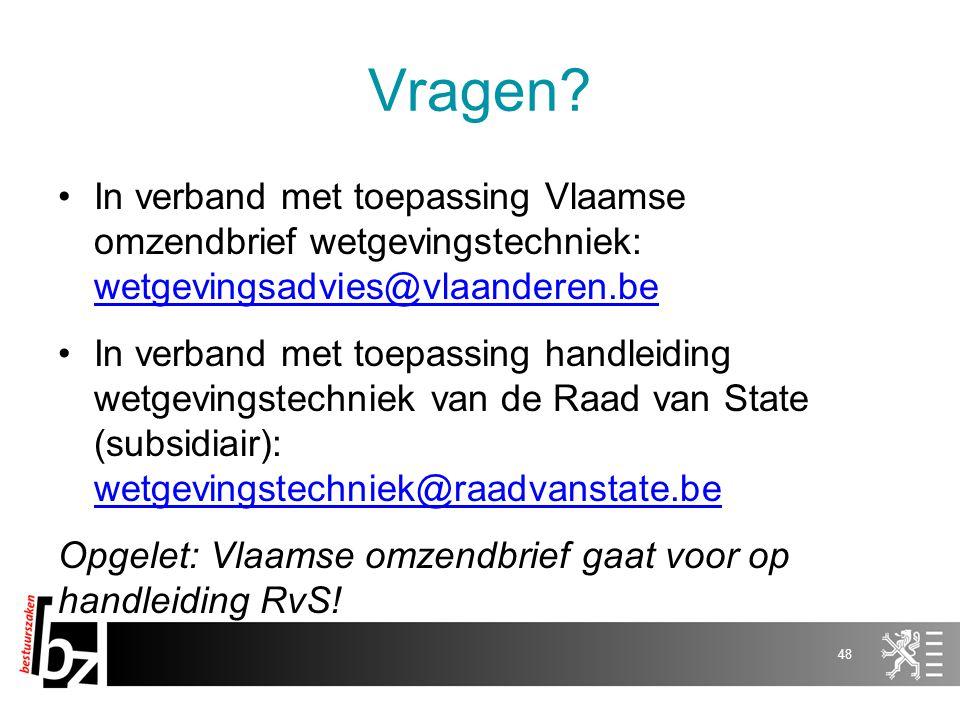 Vragen? In verband met toepassing Vlaamse omzendbrief wetgevingstechniek: wetgevingsadvies@vlaanderen.be wetgevingsadvies@vlaanderen.be In verband met