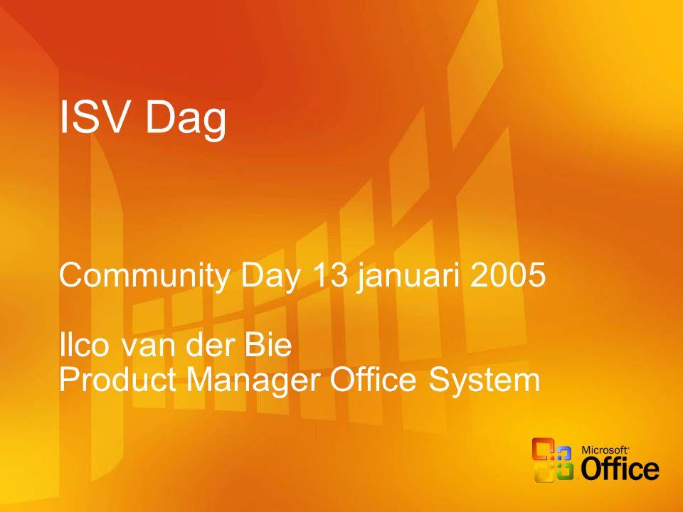 ISV Dag Community Day 13 januari 2005 Ilco van der Bie Product Manager Office System