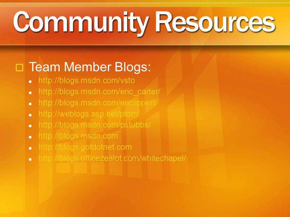  Team Member Blogs: http://blogs.msdn.com/vsto http://blogs.msdn.com/eric_carter/ http://blogs.msdn.com/ericlippert/ http://weblogs.asp.net/ptorr/ http://blogs.msdn.com/pstubbs/ http://blogs.msdn.com http://blogs.gotdotnet.com http://blogs.officezealot.com/whitechapel/