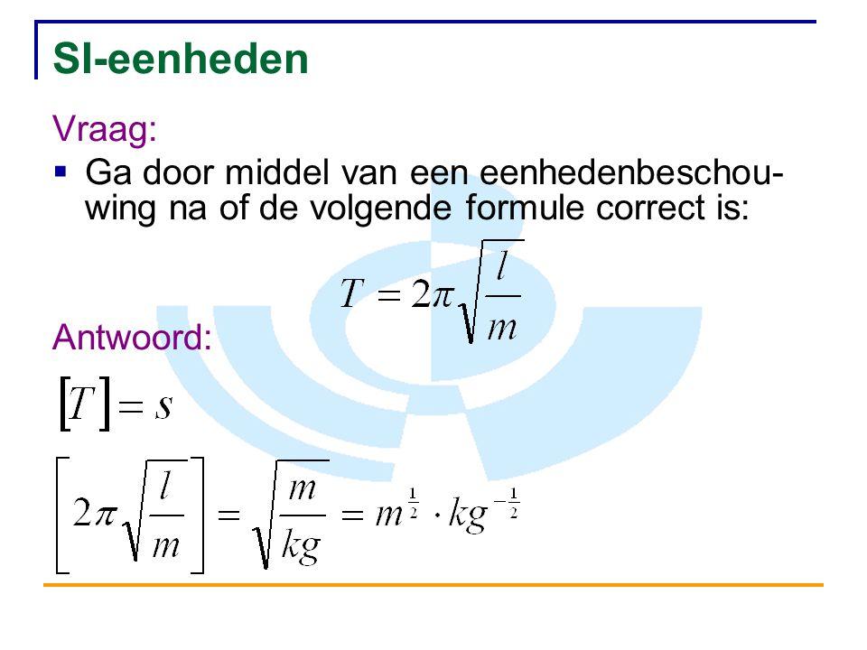 SI-eenheden Vraag:  Ga door middel van een eenhedenbeschou- wing na of de volgende formule correct is: Antwoord: