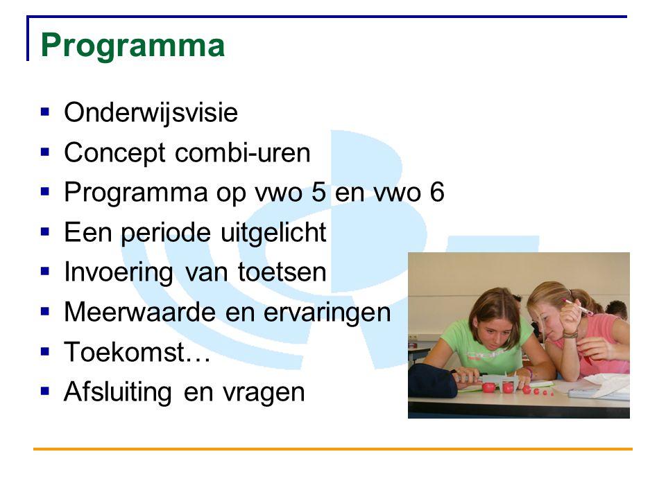 Programma  Onderwijsvisie  Concept combi-uren  Programma op vwo 5 en vwo 6  Een periode uitgelicht  Invoering van toetsen  Meerwaarde en ervaringen  Toekomst…  Afsluiting en vragen
