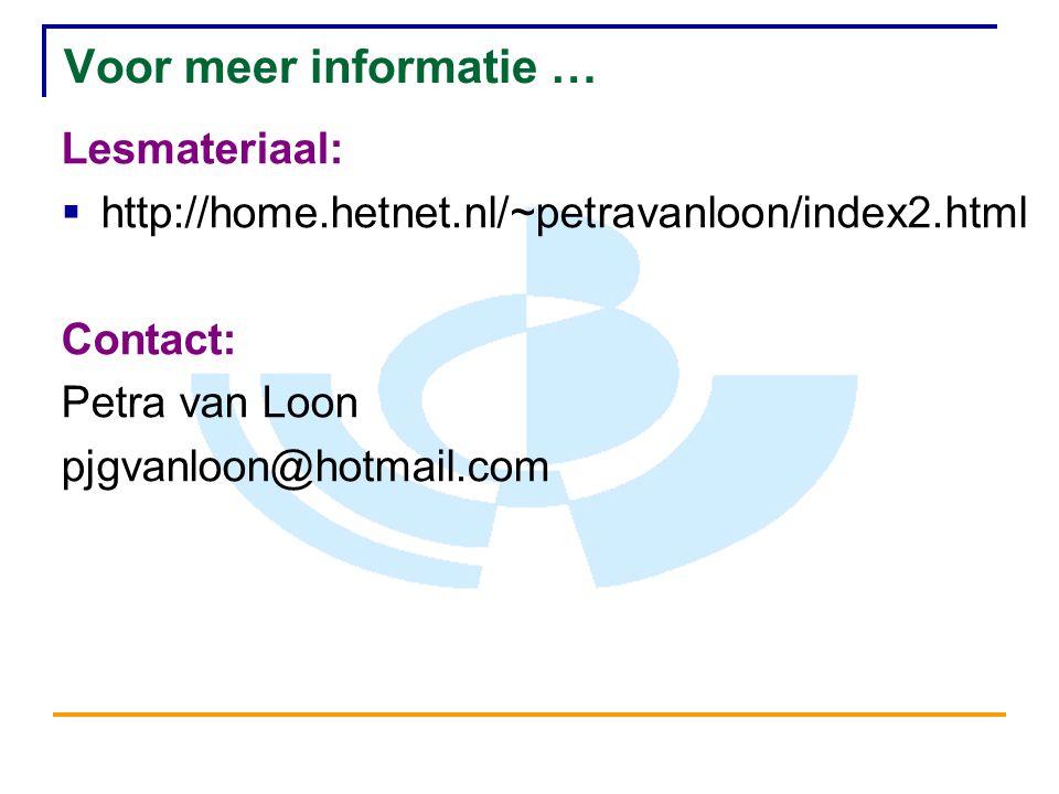 Voor meer informatie … Lesmateriaal:  http://home.hetnet.nl/~petravanloon/index2.html Contact: Petra van Loon pjgvanloon@hotmail.com