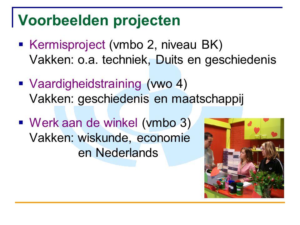 Voorbeelden projecten  Kermisproject (vmbo 2, niveau BK) Vakken: o.a. techniek, Duits en geschiedenis  Vaardigheidstraining (vwo 4) Vakken: geschied