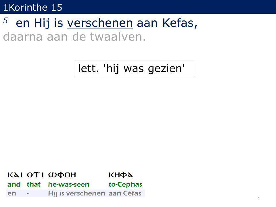 3 1Korinthe 15 5 en Hij is verschenen aan Kefas, daarna aan de twaalven. lett. 'hij was gezien'