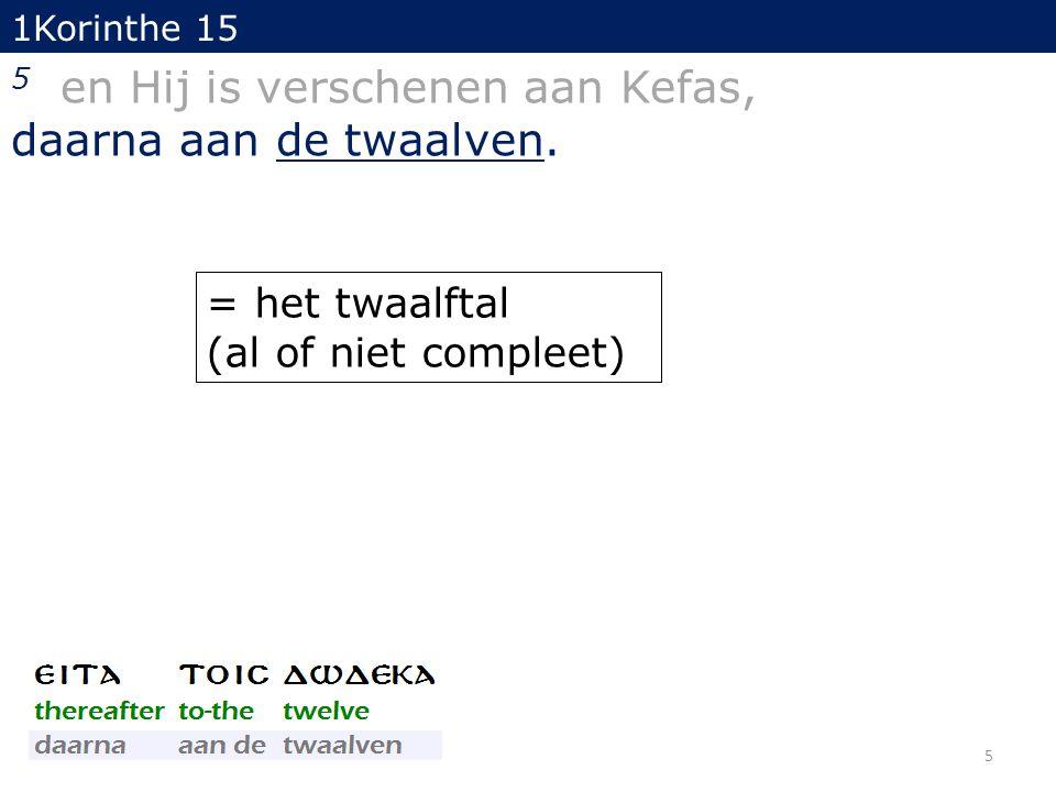 5 1Korinthe 15 5 en Hij is verschenen aan Kefas, daarna aan de twaalven. = het twaalftal (al of niet compleet)