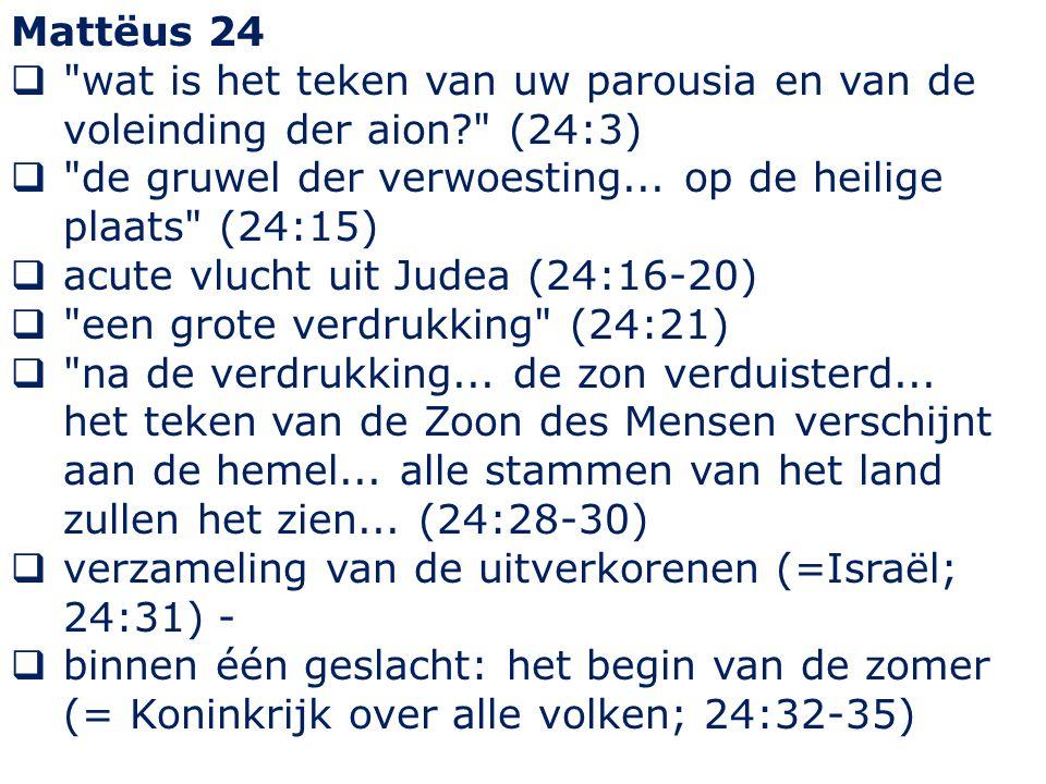Mattëus 24  wat is het teken van uw parousia en van de voleinding der aion (24:3)  de gruwel der verwoesting...