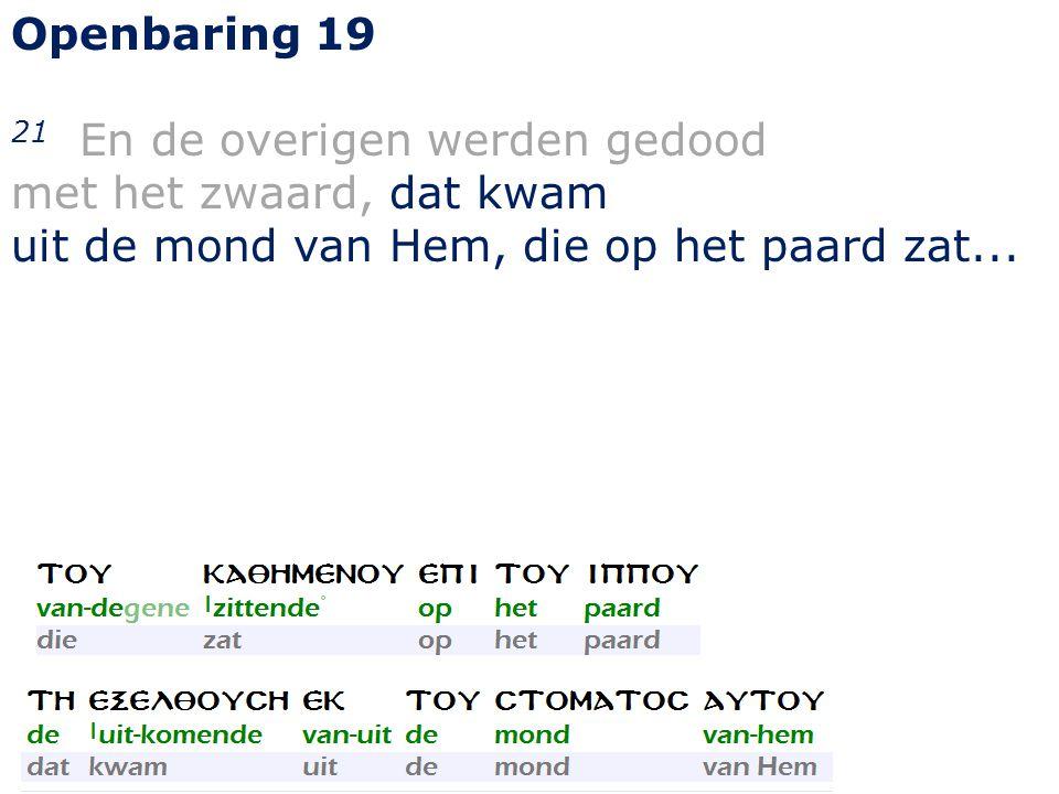 Openbaring 19 21 En de overigen werden gedood met het zwaard, dat kwam uit de mond van Hem, die op het paard zat...