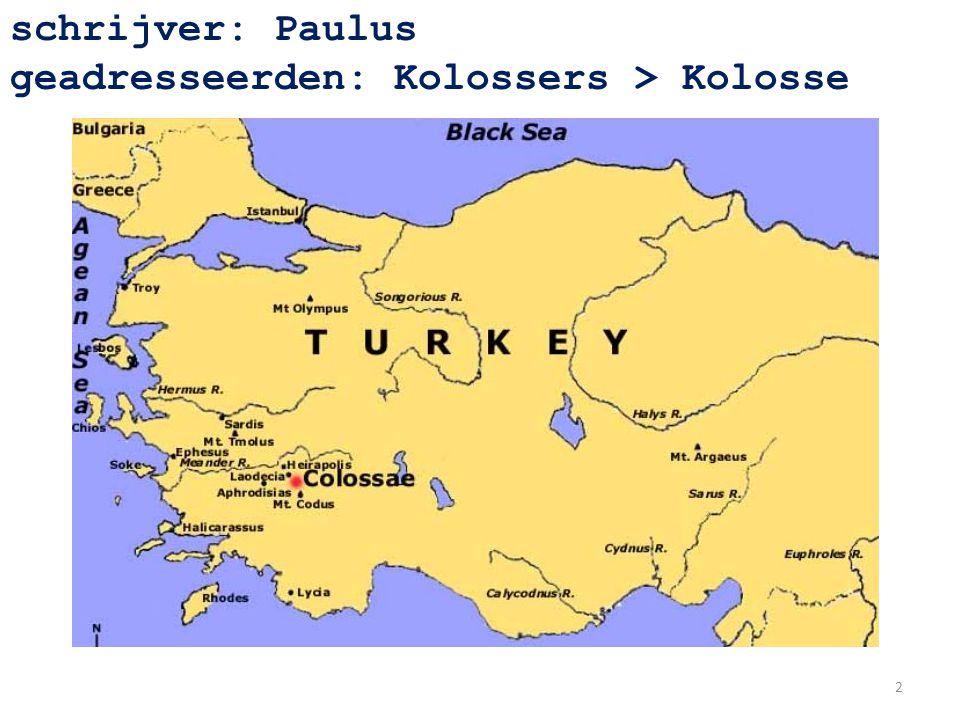 schrijver: Paulus geadresseerden: Kolossers > Kolosse tijdstip schrijven: tijdens Paulus gevangenschap in Rome (Hand.28:30) 3
