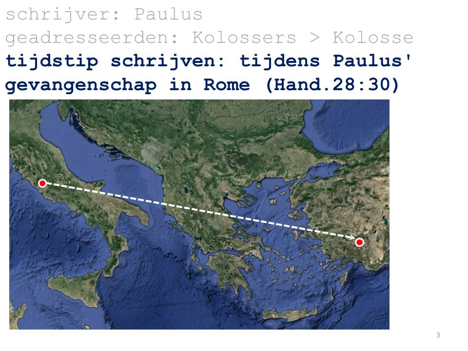 schrijver: Paulus geadresseerden: Kolossers > Kolosse tijdstip schrijven: tijdens Paulus' gevangenschap in Rome (Hand.28:30) 3
