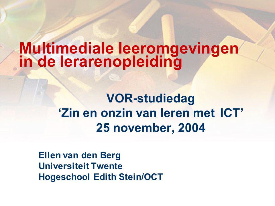 Multimediale leeromgevingen in de lerarenopleiding VOR-studiedag 'Zin en onzin van leren met ICT' 25 november, 2004 Ellen van den Berg Universiteit Twente Hogeschool Edith Stein/OCT