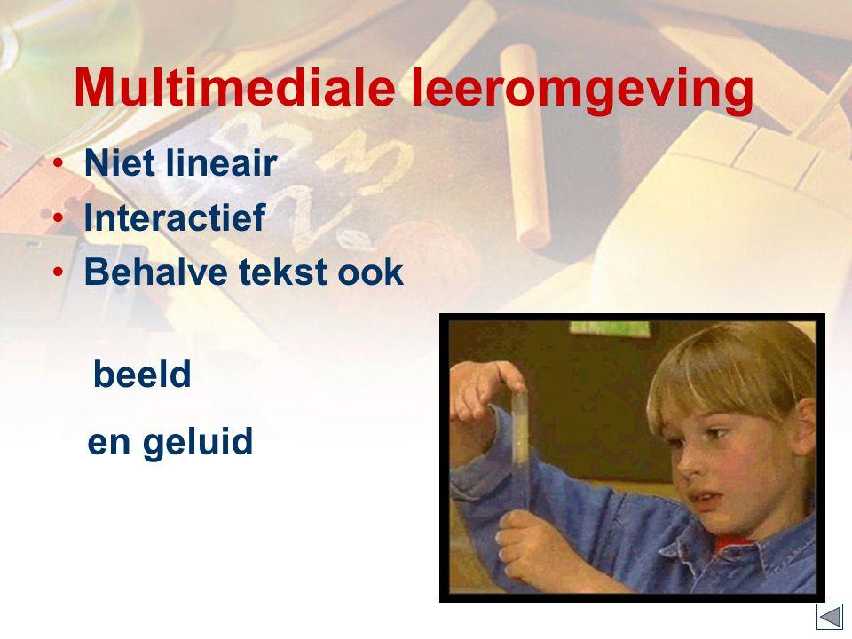 Multimediale leeromgeving Niet lineair Interactief Behalve tekst ook beeld en geluid