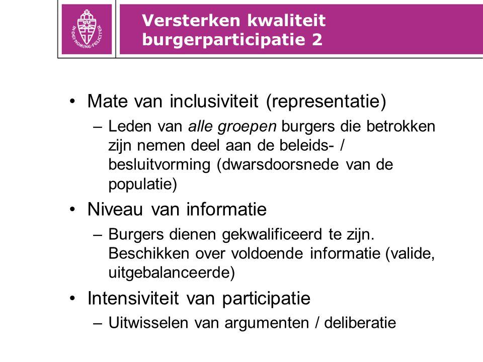 Versterken kwaliteit burgerparticipatie 2 Mate van inclusiviteit (representatie) –Leden van alle groepen burgers die betrokken zijn nemen deel aan de