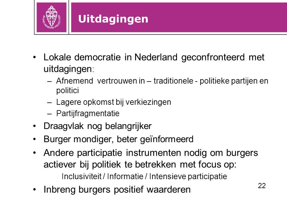 Uitdagingen Lokale democratie in Nederland geconfronteerd met uitdagingen : –Afnemend vertrouwen in – traditionele - politieke partijen en politici –L