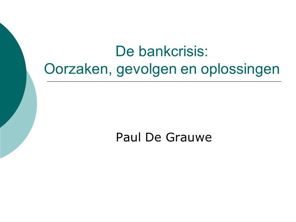 De bankcrisis: Oorzaken, gevolgen en oplossingen Paul De Grauwe