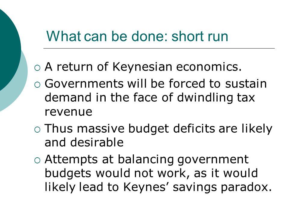 What can be done: short run  A return of Keynesian economics.