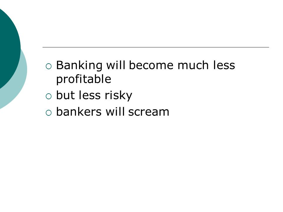  Banking will become much less profitable  but less risky  bankers will scream
