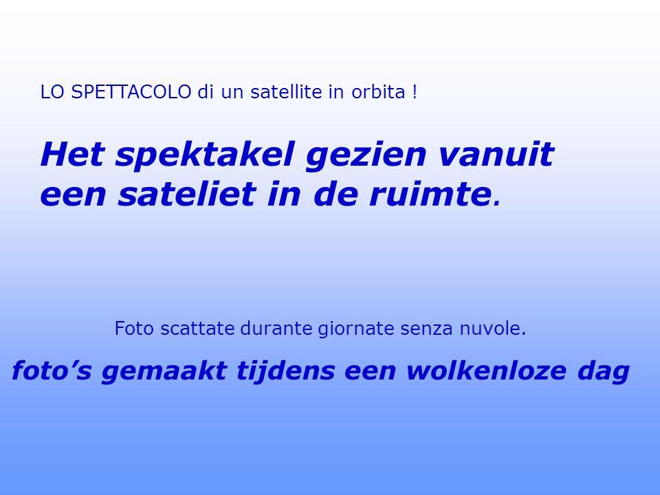 LO SPETTACOLO di un satellite in orbita .Het spektakel gezien vanuit een sateliet in de ruimte.