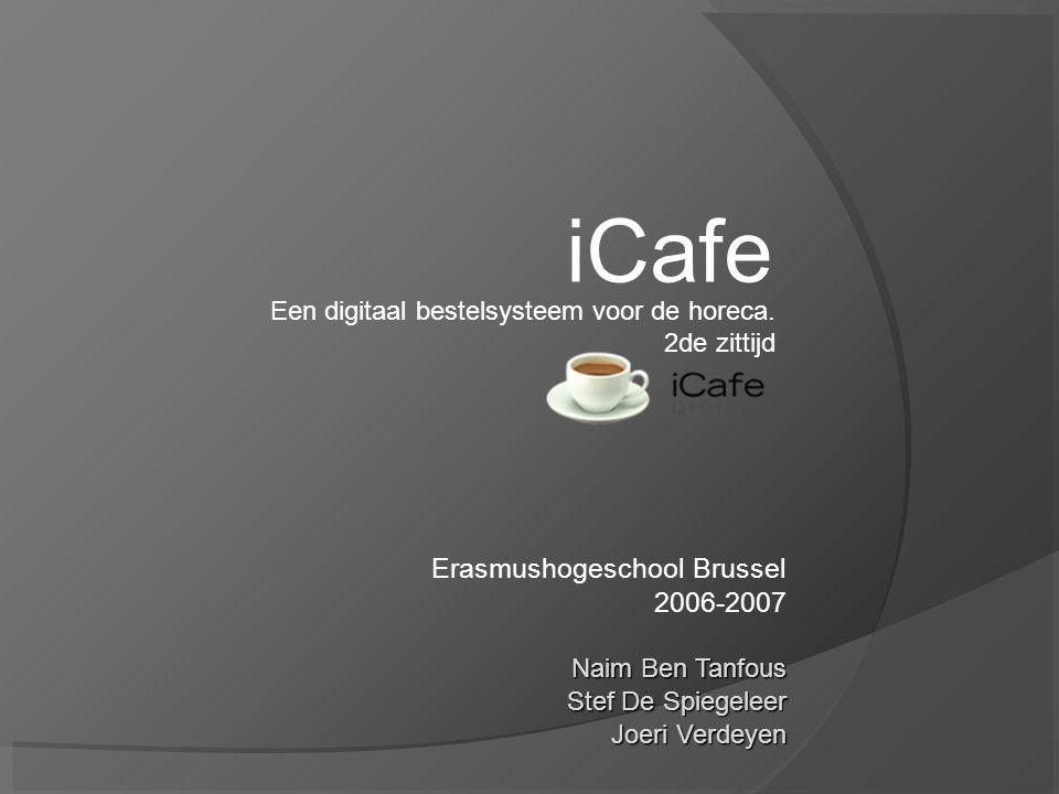 Erasmushogeschool Brussel 2006-2007 Naim Ben Tanfous Stef De Spiegeleer Joeri Verdeyen iCafe Een digitaal bestelsysteem voor de horeca.