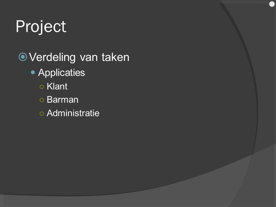Project  Verdeling van taken Applicaties ○Klant ○Barman ○Administratie