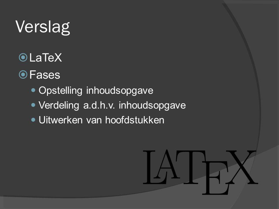 Verslag  LaTeX  Fases Opstelling inhoudsopgave Verdeling a.d.h.v.