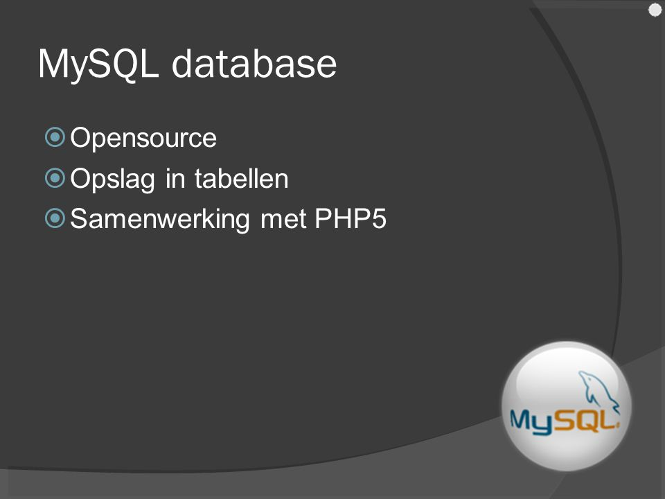 MySQL database  Opensource  Opslag in tabellen  Samenwerking met PHP5