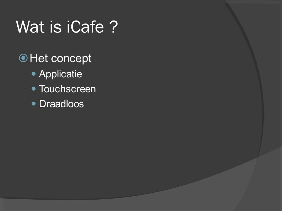 Wat is iCafe ?  Het concept Applicatie Touchscreen Draadloos