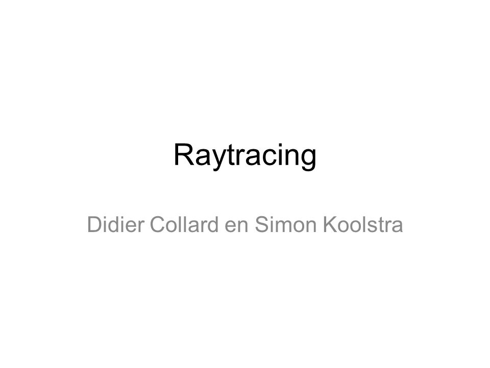 Raytracing Didier Collard en Simon Koolstra