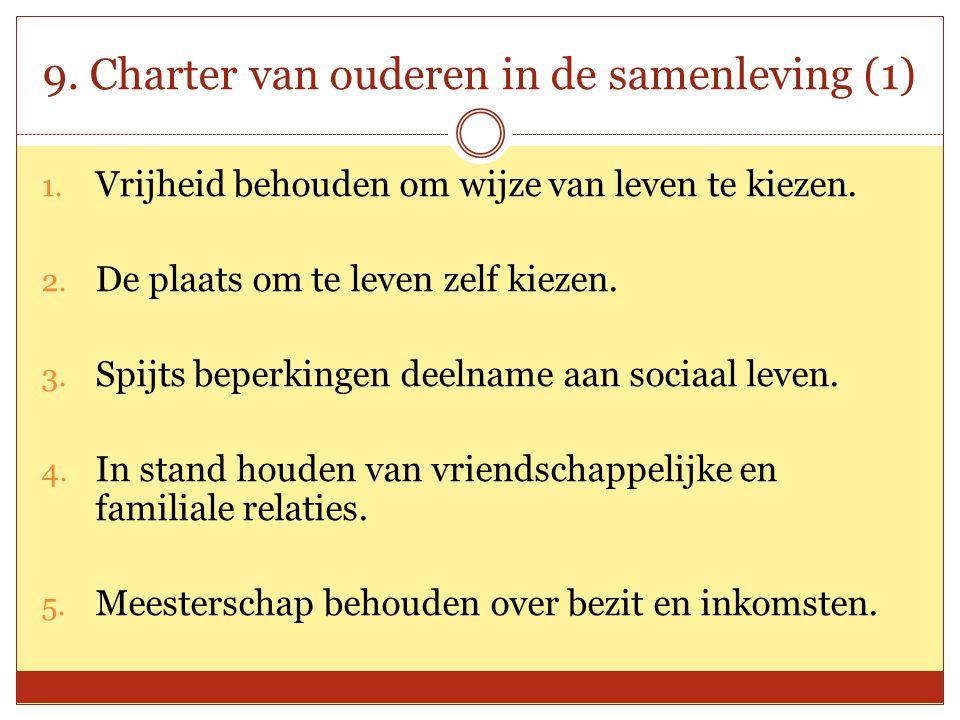 9. Charter van ouderen in de samenleving (1) 1. Vrijheid behouden om wijze van leven te kiezen. 2. De plaats om te leven zelf kiezen. 3. Spijts beperk