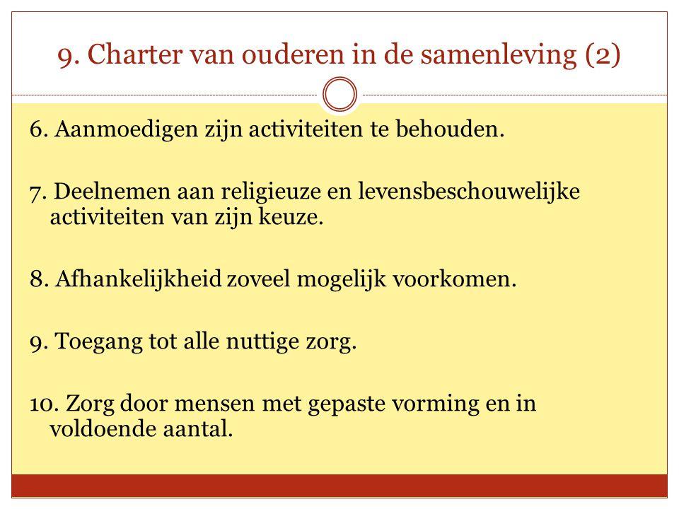 9. Charter van ouderen in de samenleving (2) 6. Aanmoedigen zijn activiteiten te behouden. 7. Deelnemen aan religieuze en levensbeschouwelijke activit