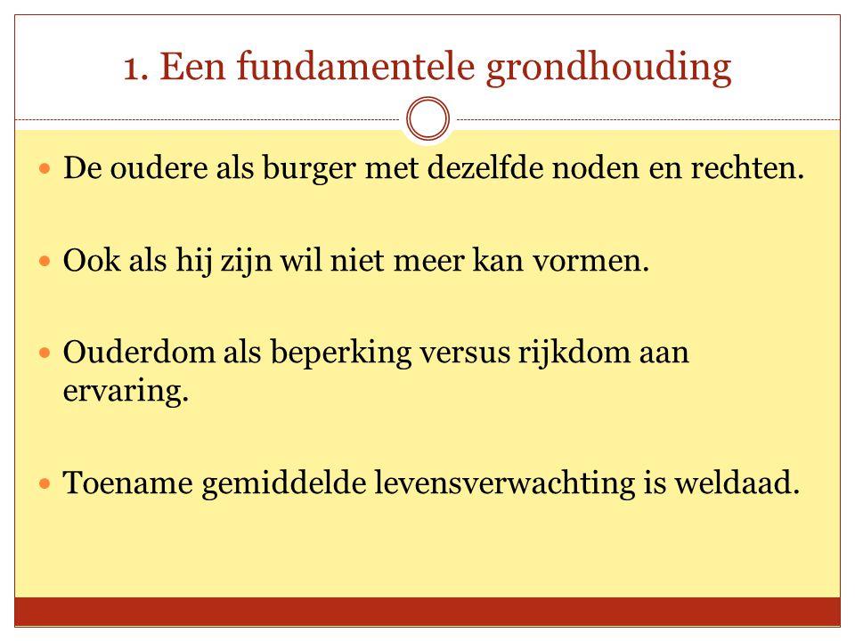 1.Een fundamentele grondhouding De oudere als burger met dezelfde noden en rechten.