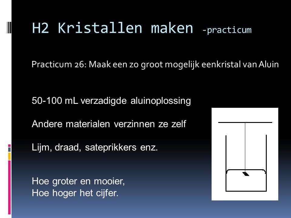 Practicum 26: Maak een zo groot mogelijk eenkristal van Aluin H2 Kristallen maken -practicum 50-100 mL verzadigde aluinoplossing Andere materialen ver