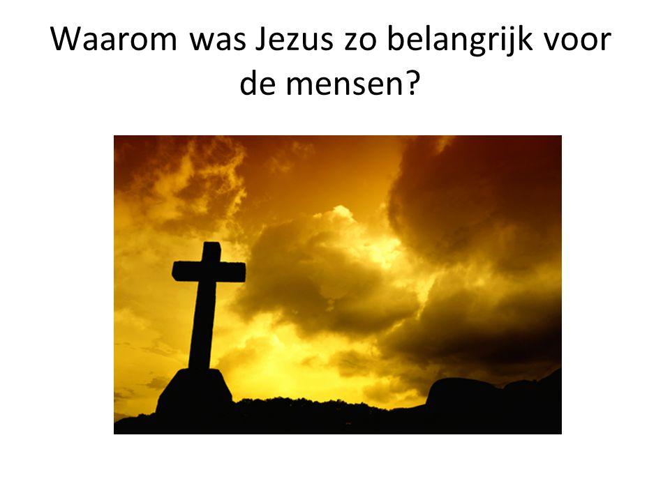 Waarom was Jezus zo belangrijk voor de mensen?