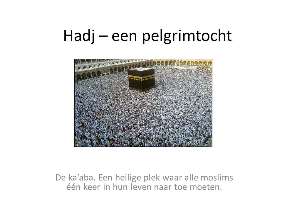 Hadj – een pelgrimtocht De ka'aba. Een heilige plek waar alle moslims één keer in hun leven naar toe moeten.