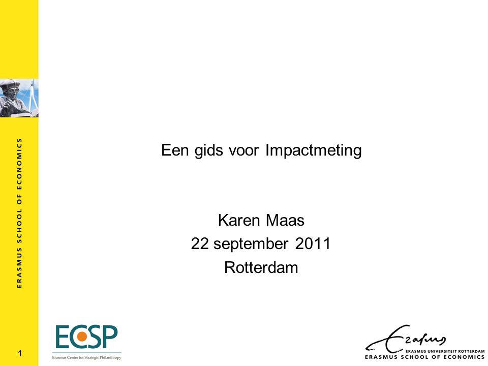 Een gids voor Impactmeting Karen Maas 22 september 2011 Rotterdam 1