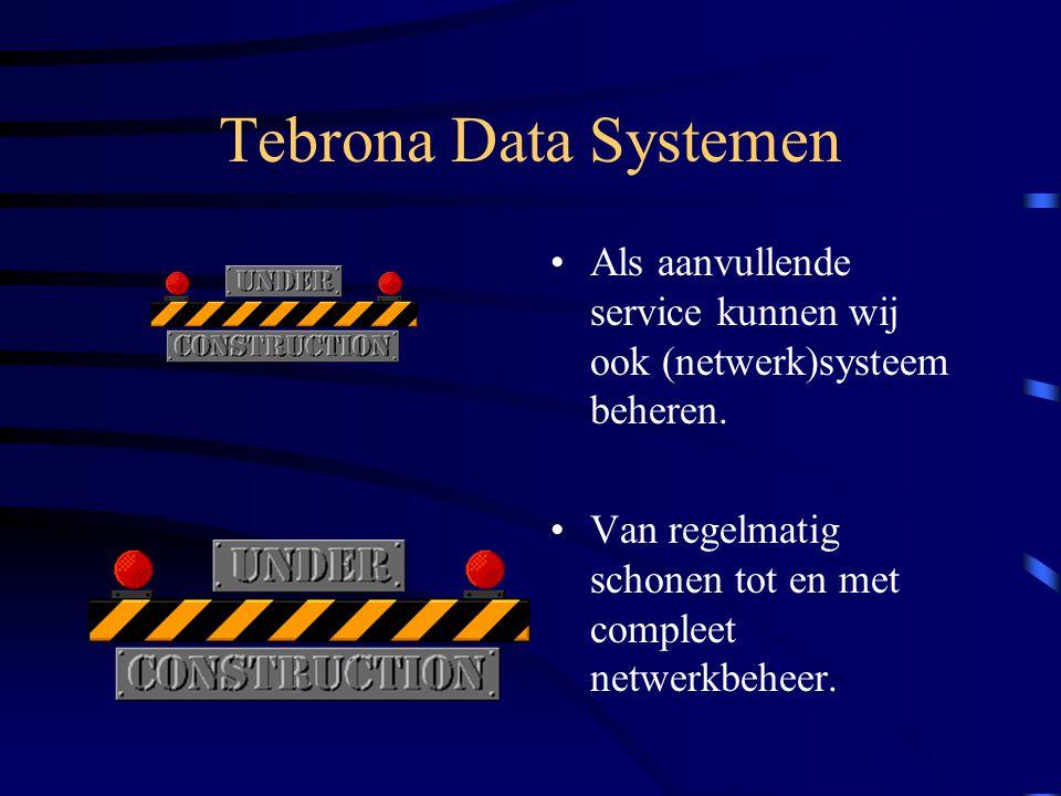 Tebrona Data Systemen Als aanvullende service kunnen wij ook (netwerk)systeem beheren.