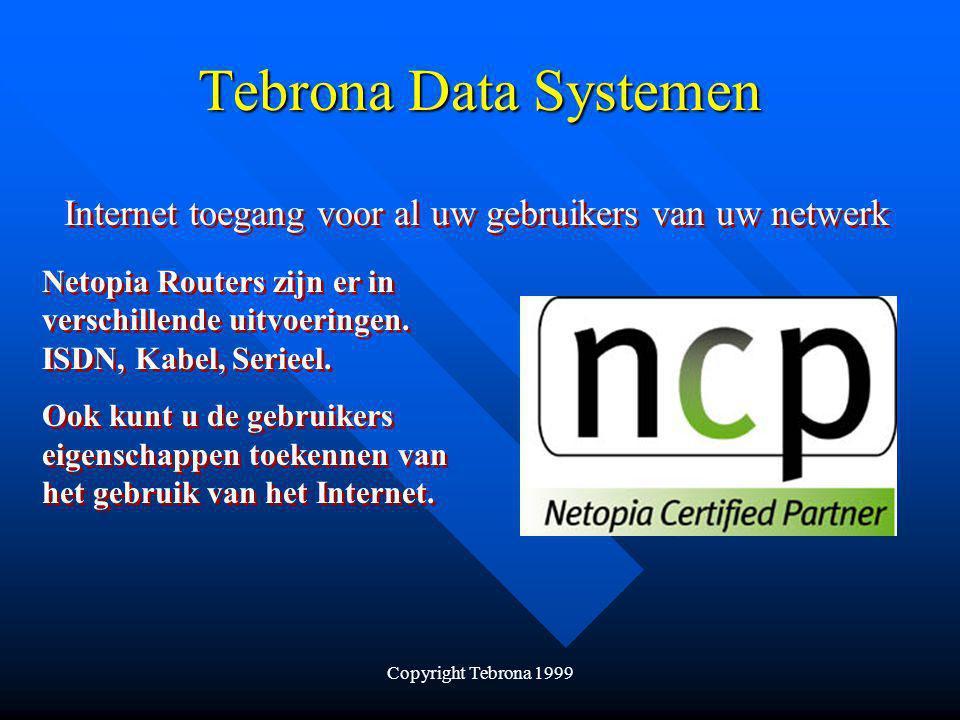 Copyright Tebrona 1999 Tebrona Data Systemen Internet toegang voor al uw gebruikers van uw netwerk Netopia Routers zijn er in verschillende uitvoeringen.