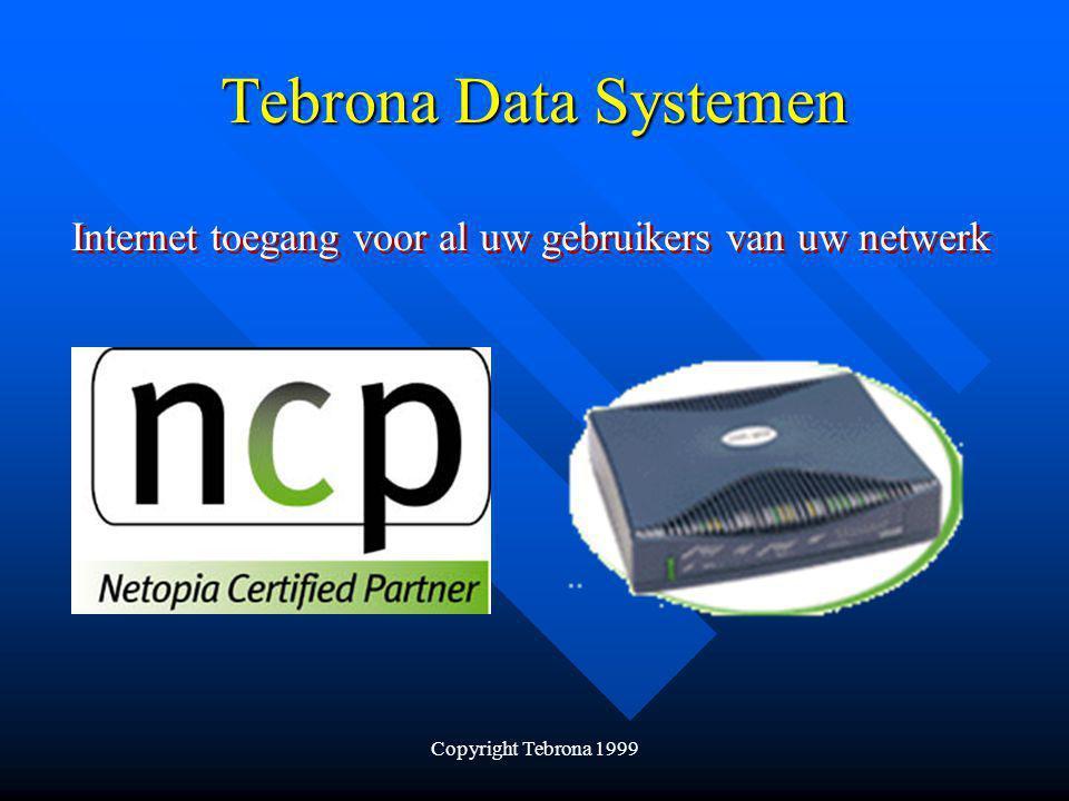 Copyright Tebrona 1999 Tebrona Data Systemen Internet toegang voor al uw gebruikers van uw netwerk + De Netopia laat zich makkelijk configureren.