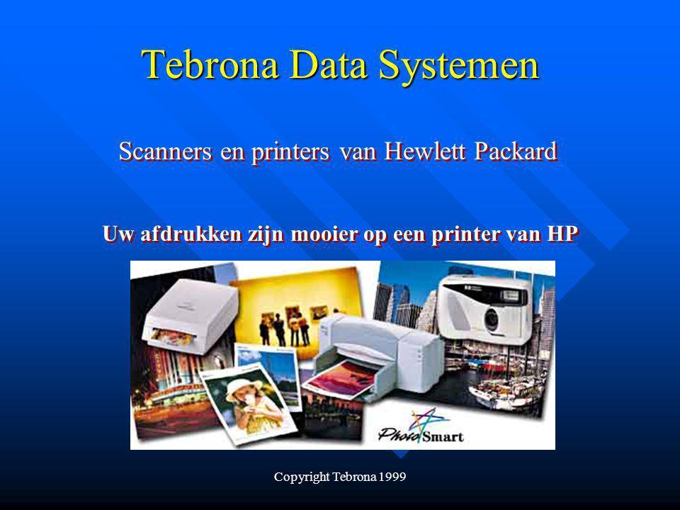 Copyright Tebrona 1999 Tebrona Data Systemen Scanners en printers van Hewlett Packard Uw afdrukken zijn mooier op een printer van HP
