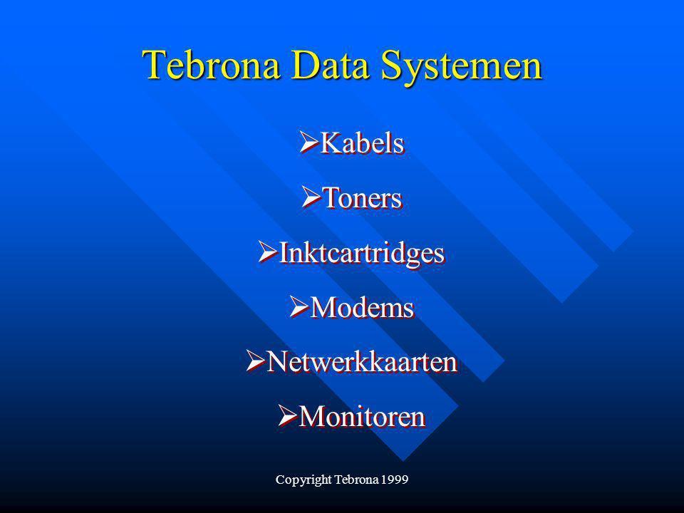 Copyright Tebrona 1999 Tebrona Data Systemen  Kabels  Toners  Inktcartridges  Modems  Netwerkkaarten  Monitoren  Kabels  Toners  Inktcartridges  Modems  Netwerkkaarten  Monitoren