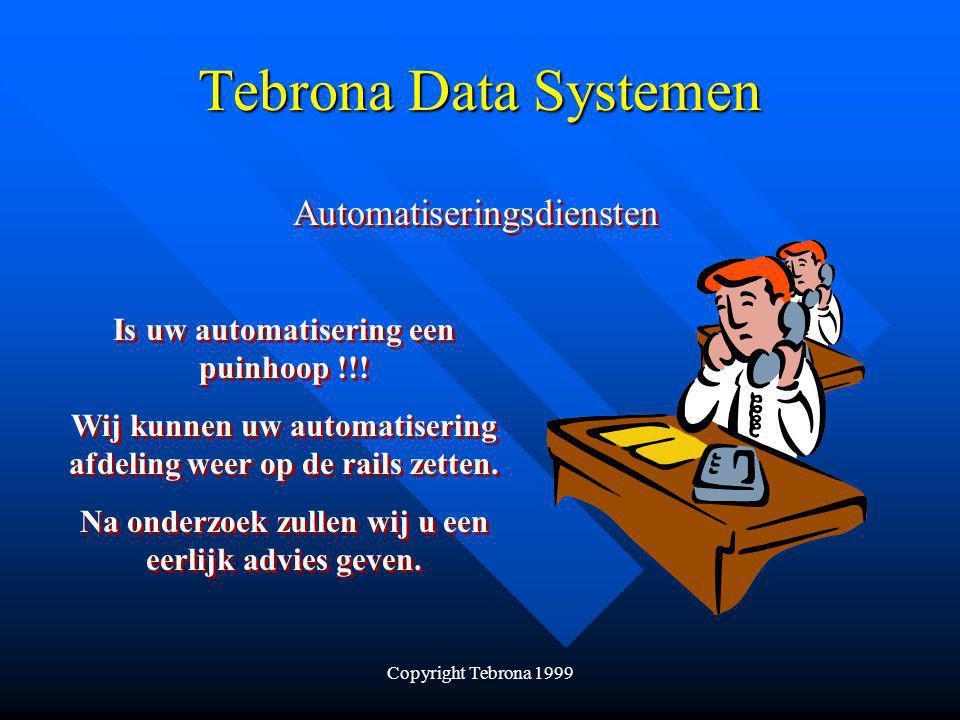 Copyright Tebrona 1999 Tebrona Data Systemen Automatiseringsdiensten Is uw automatisering een puinhoop !!.